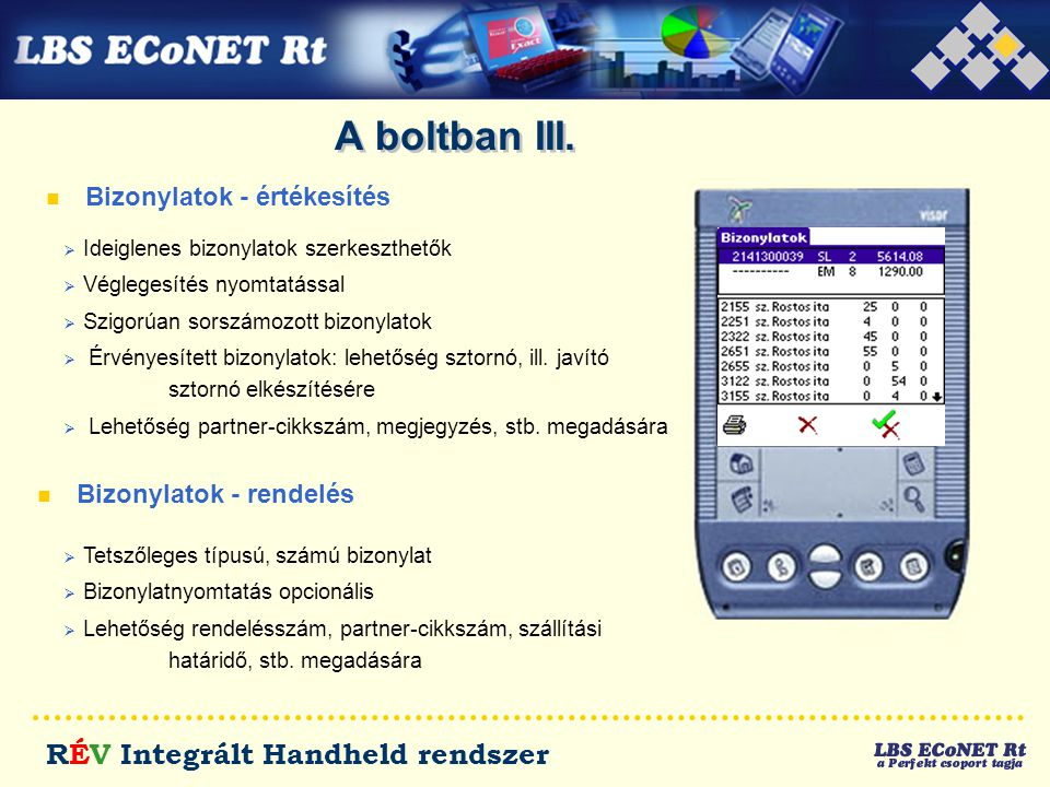 RÉV Integrált Handheld rendszer A boltban III. n Bizonylatok - értékesítés  Ideiglenes bizonylatok szerkeszthetők  Véglegesítés nyomtatással  Szigo
