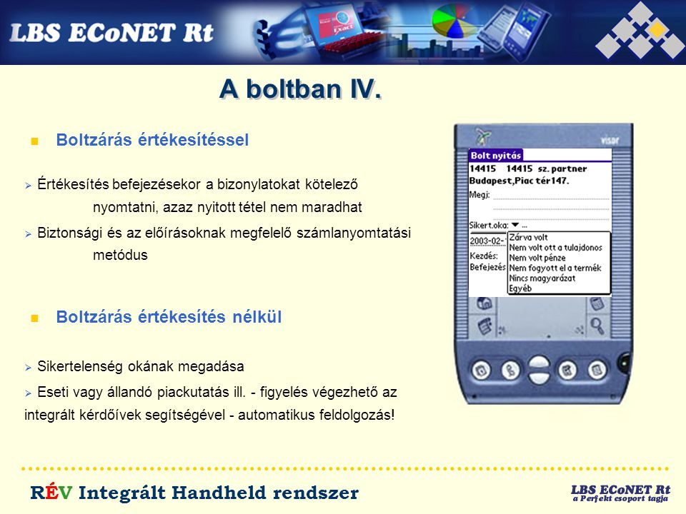 RÉV Integrált Handheld rendszer A boltban IV. n Boltzárás értékesítéssel n Boltzárás értékesítés nélkül  Értékesítés befejezésekor a bizonylatokat kö