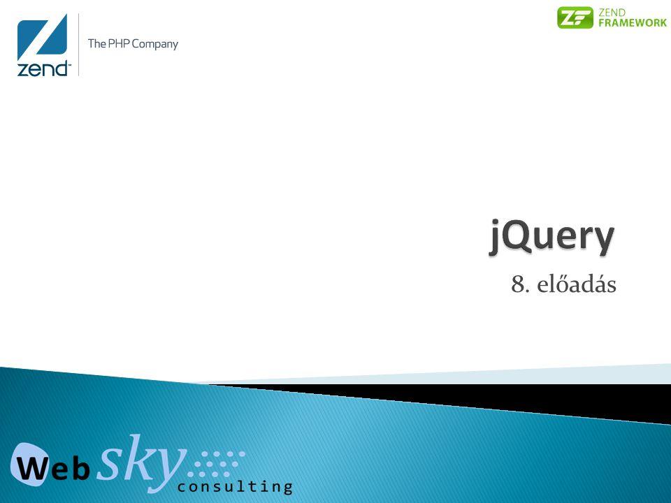  jQuery betekintő  Kijelölő rendszer  Műveletek  DOM manipuláció  Eseménykezelés  AJAX általában  AJAX kérés jQuery segítségével  jQuery plugin beépítése  ZF helper írása