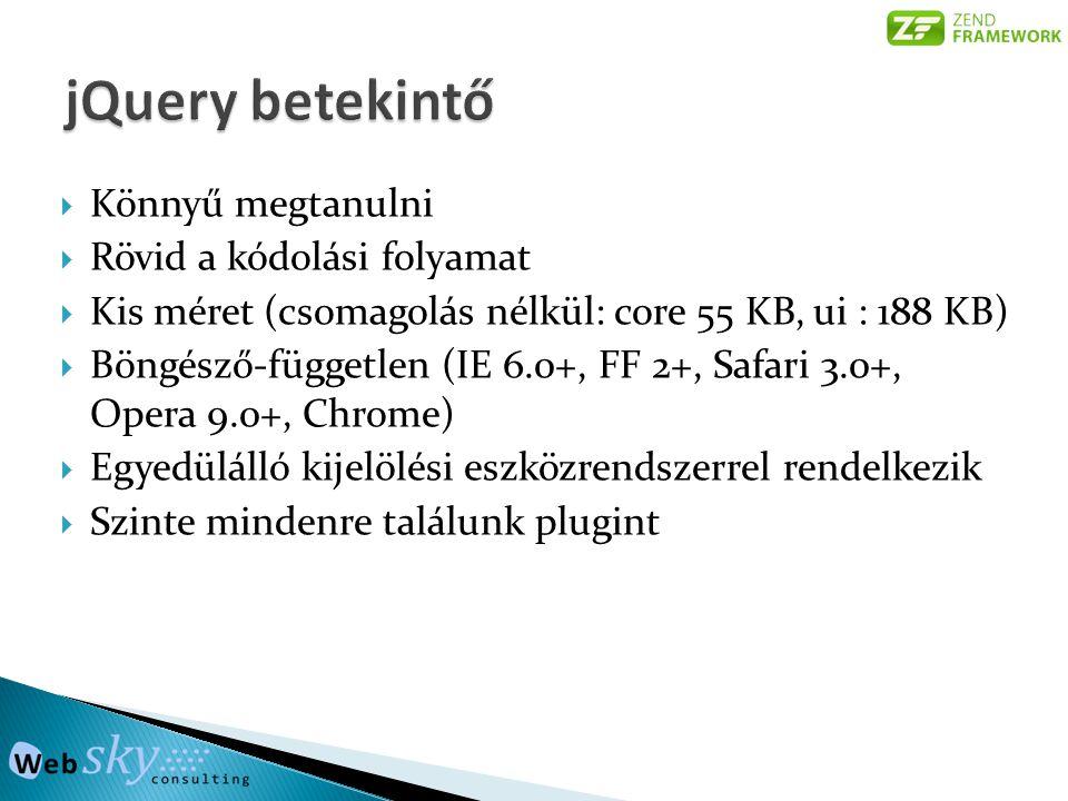  Könnyű megtanulni  Rövid a kódolási folyamat  Kis méret (csomagolás nélkül: core 55 KB, ui : 188 KB)  Böngésző-független (IE 6.0+, FF 2+, Safari