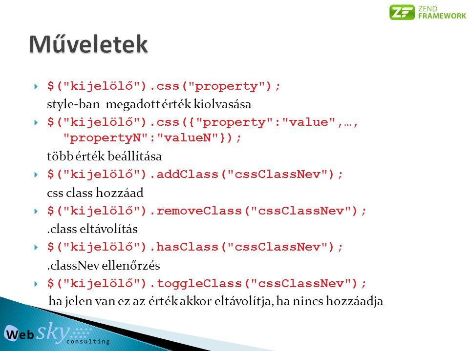  $( kijelölő ).html(); innerHTML kinyerése az elsőre megtalált elemből  $( kijelölő ).html( htmlKód ); innerHTML beállítás az összes elemre  $( kijelölő ).text() szöveges tartalom kiolvasás az elsőre megtalált elemből  $( kijelölő ).