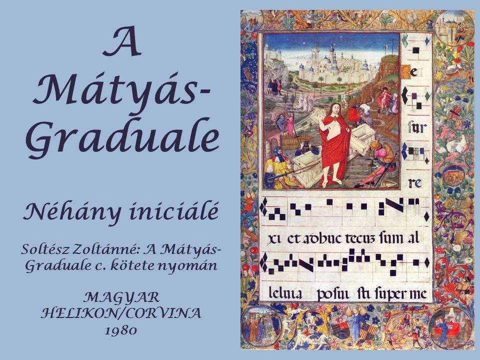A Mátyás- Graduale Néhány iniciálé Soltész Zoltánné: A Mátyás- Graduale c.