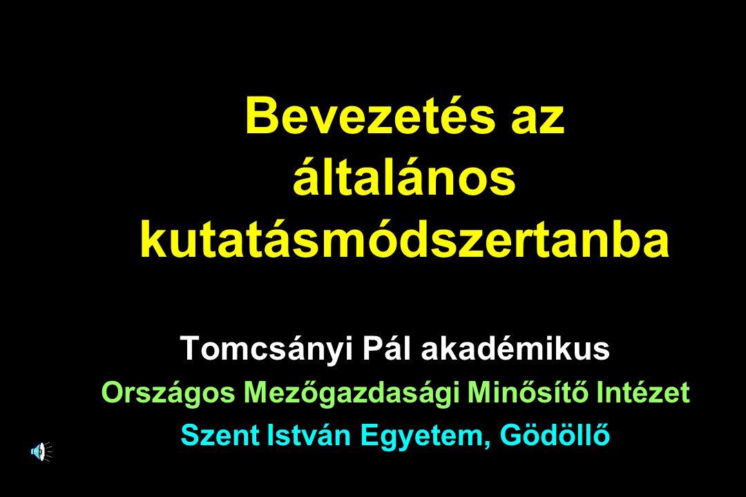 Bevezetés az általános kutatásmódszertanba Tomcsányi Pál akadémikus Országos Mezőgazdasági Minősítő Intézet Szent István Egyetem, Gödöllő