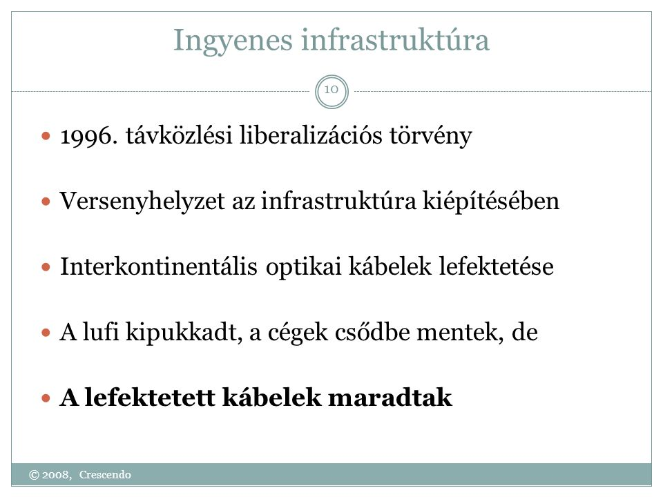 Ingyenes infrastruktúra  1996. távközlési liberalizációs törvény  Versenyhelyzet az infrastruktúra kiépítésében  Interkontinentális optikai kábelek