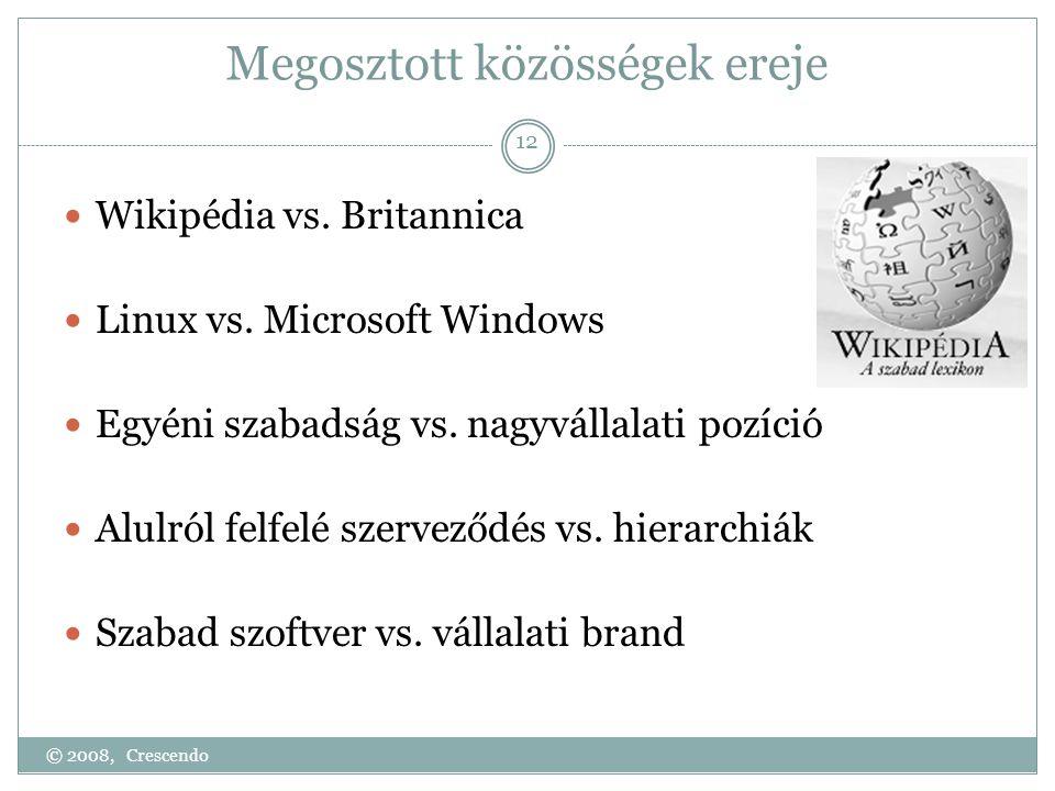 Megosztott közösségek ereje  Wikipédia vs. Britannica  Linux vs. Microsoft Windows  Egyéni szabadság vs. nagyvállalati pozíció  Alulról felfelé sz
