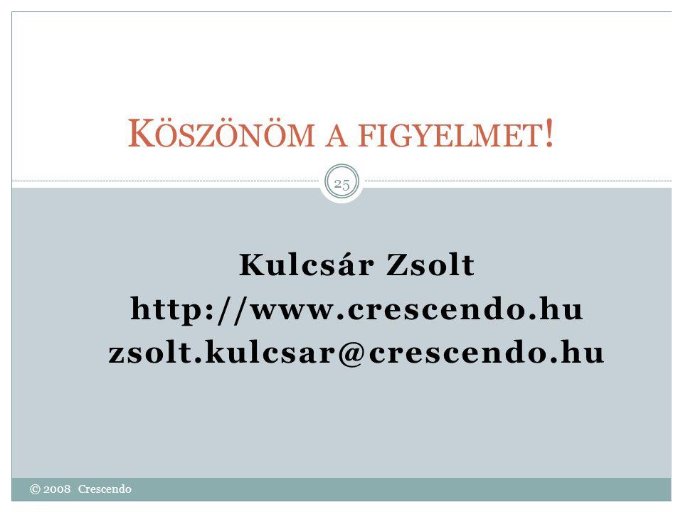 K ÖSZÖNÖM A FIGYELMET ! Kulcsár Zsolt http://www.crescendo.hu zsolt.kulcsar@crescendo.hu 25 © 2008 Crescendo