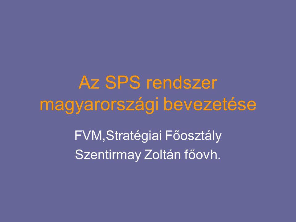 Az SPS rendszer magyarországi bevezetése FVM,Stratégiai Főosztály Szentirmay Zoltán főovh.
