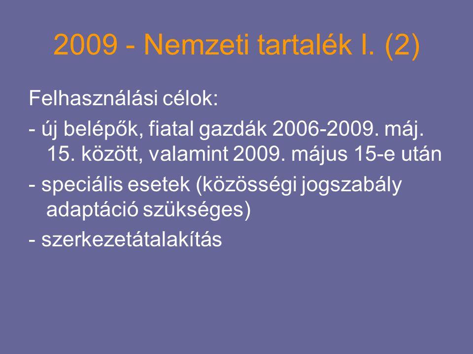 2009 - Nemzeti tartalék I. (2) Felhasználási célok: - új belépők, fiatal gazdák 2006-2009. máj. 15. között, valamint 2009. május 15-e után - speciális
