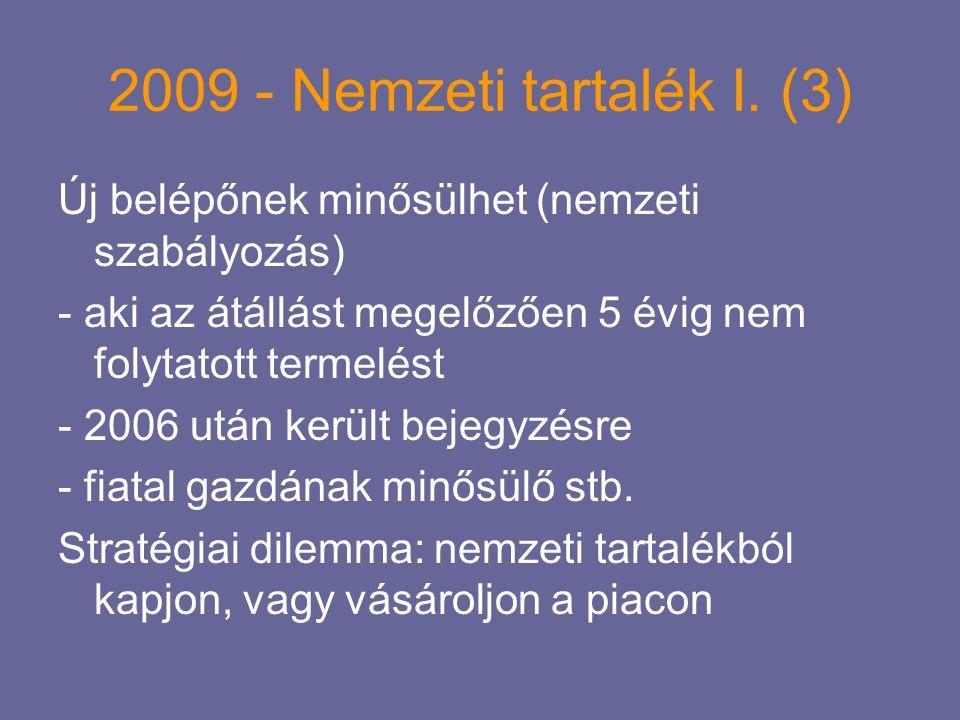 2009 - Nemzeti tartalék I. (3) Új belépőnek minősülhet (nemzeti szabályozás) - aki az átállást megelőzően 5 évig nem folytatott termelést - 2006 után