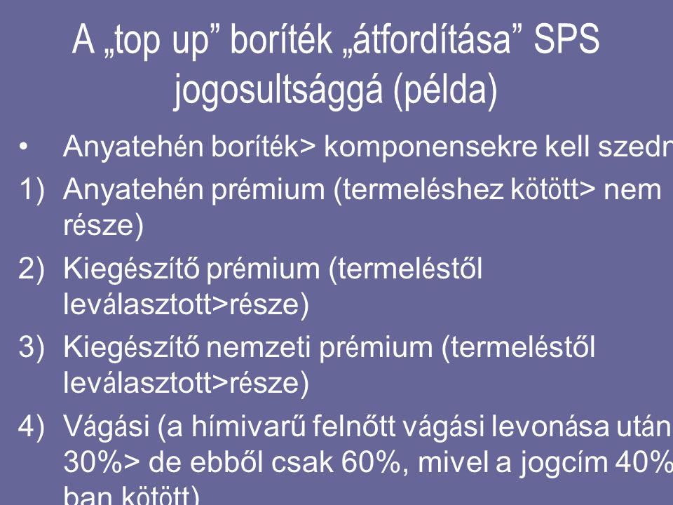 """A """"top up"""" boríték """"átfordítása"""" SPS jogosultsággá (példa) •Anyateh é n bor í t é k> komponensekre kell szedni 1)Anyateh é n pr é mium (termel é shez"""