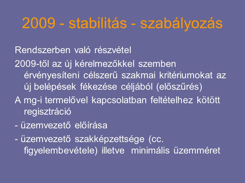 2009 - stabilitás - szabályozás Rendszerben való részvétel 2009-től az új kérelmezőkkel szemben érvényesíteni célszerű szakmai kritériumokat az új bel