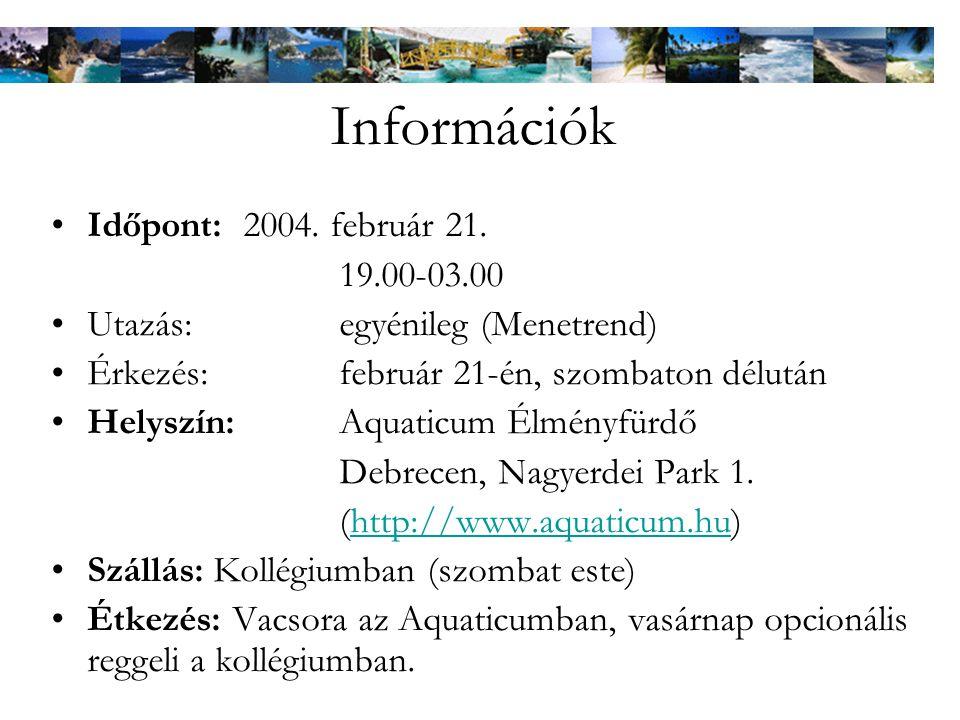 Információk •Időpont: 2004.február 21.