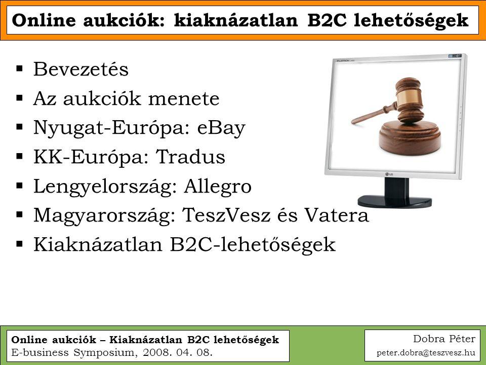 Online aukciók: kiaknázatlan B2C lehetőségek  Bevezetés  Az aukciók menete  Nyugat-Európa: eBay  KK-Európa: Tradus  Lengyelország: Allegro  Magy