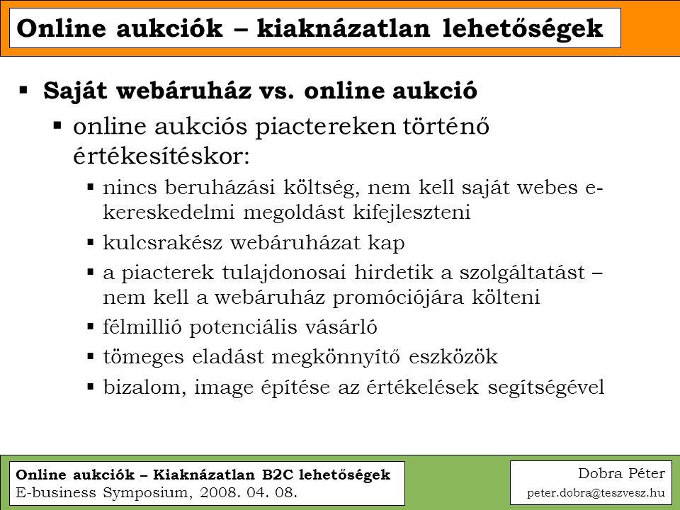Online aukciók – Kiaknázatlan B2C lehetőségek E-business Symposium, 2008. 04. 08. Online aukciók – kiaknázatlan lehetőségek  Saját webáruház vs. onli