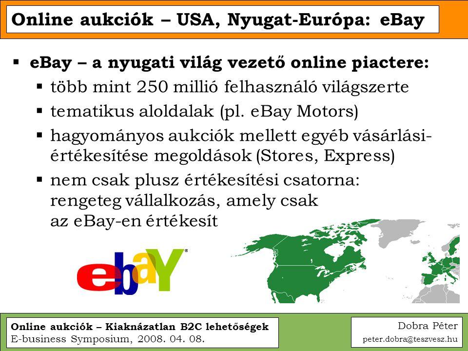Online aukciók – Kiaknázatlan B2C lehetőségek E-business Symposium, 2008. 04. 08. Online aukciók – USA, Nyugat-Európa: eBay  eBay – a nyugati világ v