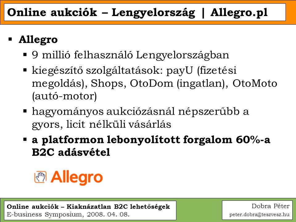 Online aukciók – Kiaknázatlan B2C lehetőségek E-business Symposium, 2008. 04. 08. Online aukciók – Lengyelország | Allegro.pl  Allegro  9 millió fel