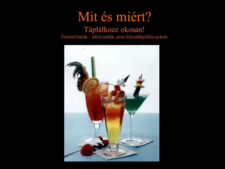 Mit és miért? Táplálkozz okosan! Frissítő italok – üdítő nedűk, azaz folyadékpótlás nyáron