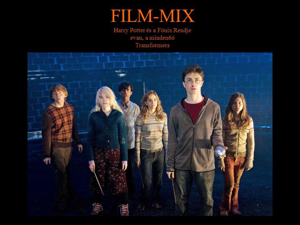 FILM-MIX Harry Potter és a Főnix Rendje evan, a minden6ó Transformers