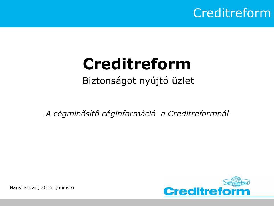 Creditreform Biztonságot nyújtó üzlet A cégminősítő céginformáció a Creditreformnál Nagy István, 2006 június 6.