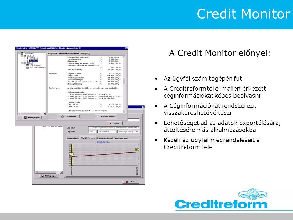 Credit Monitor A Credit Monitor előnyei: •Az ügyfél számítógépén fut •A Creditreformtól e-mailen érkezett céginformációkat képes beolvasni •A Céginfor