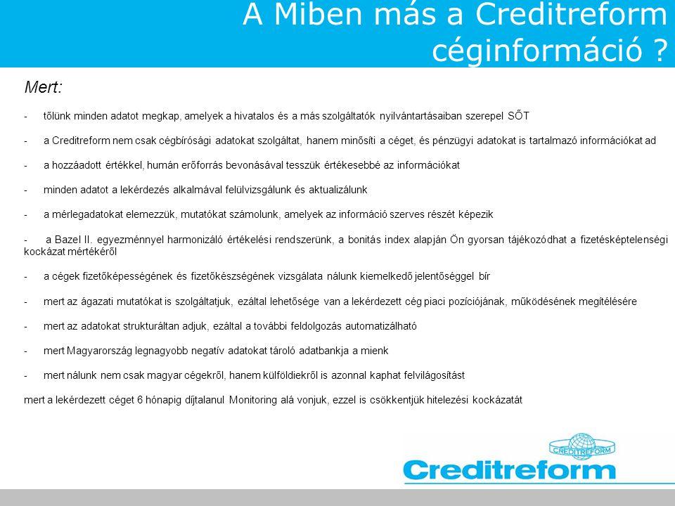A Miben más a Creditreform céginformáció ? Mert: - tőlünk minden adatot megkap, amelyek a hivatalos és a más szolgáltatók nyilvántartásaiban szerepel