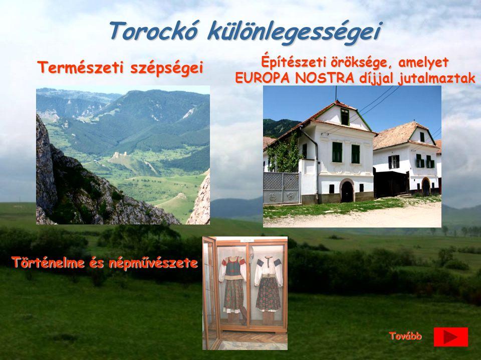 Torockó különlegességei Természeti szépségei Építészeti öröksége, amelyet EUROPA NOSTRA díjjal jutalmaztak Történelme és népművészete Tovább