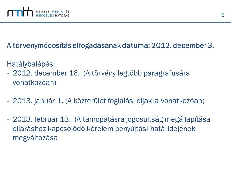 2 A törvénymódosítás elfogadásának dátuma: 2012. december 3. Hatálybalépés: - 2012. december 16. (A törvény legtöbb paragrafusára vonatkozóan) - 2013.
