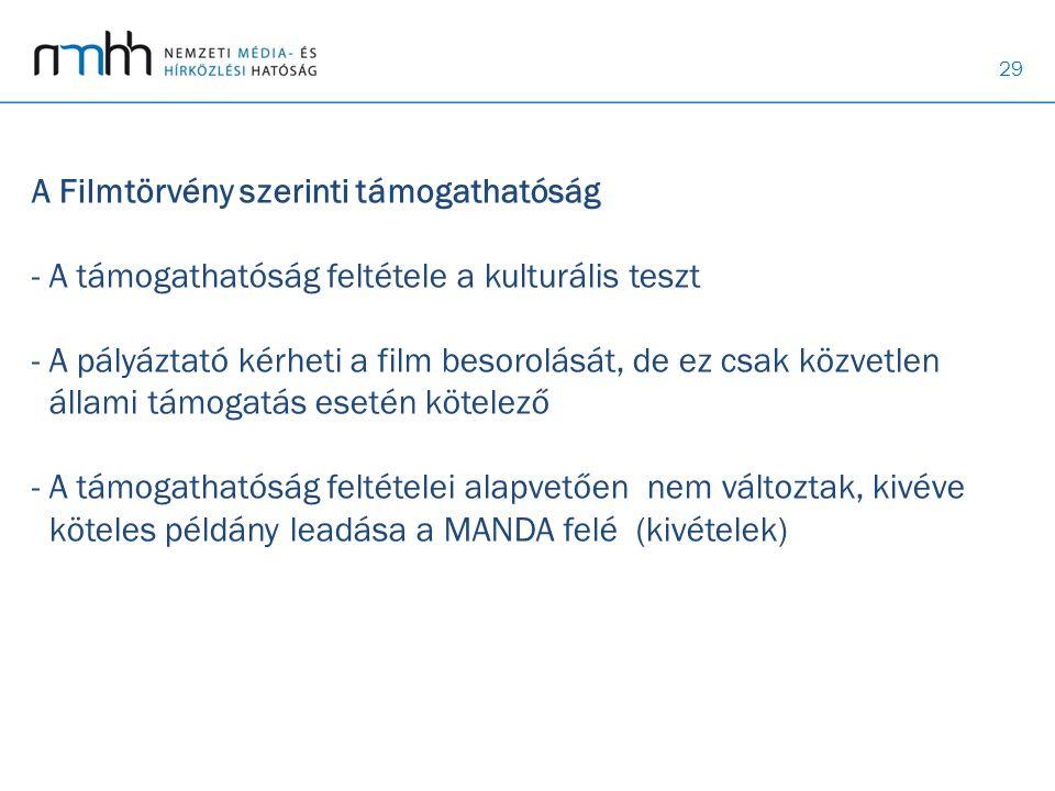 29 A Filmtörvény szerinti támogathatóság - A támogathatóság feltétele a kulturális teszt - A pályáztató kérheti a film besorolását, de ez csak közvetl