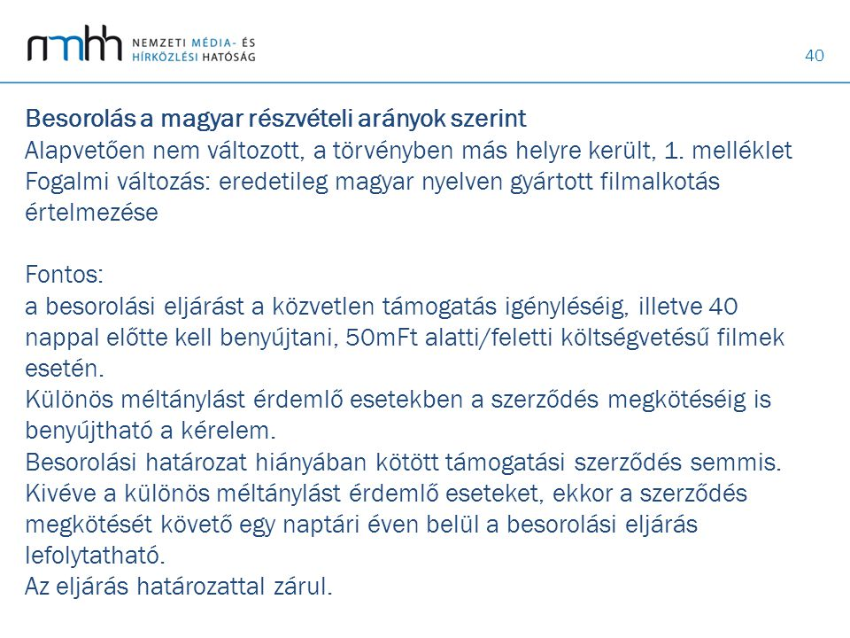 40 Besorolás a magyar részvételi arányok szerint Alapvetően nem változott, a törvényben más helyre került, 1. melléklet Fogalmi változás: eredetileg m