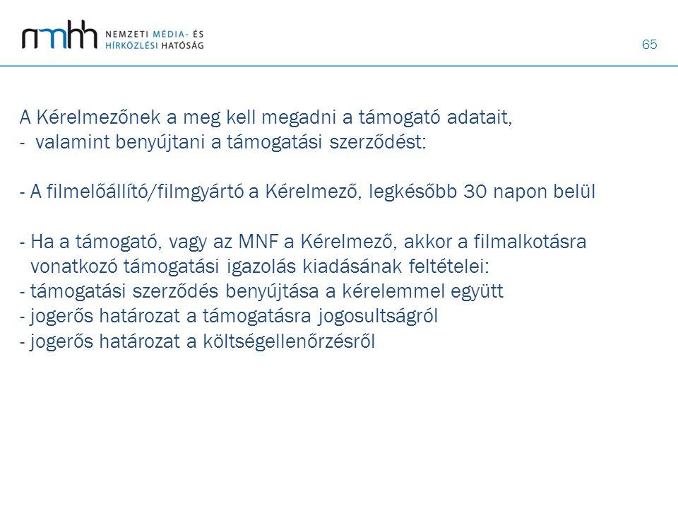 65 A Kérelmezőnek a meg kell megadni a támogató adatait, - valamint benyújtani a támogatási szerződést: - A filmelőállító/filmgyártó a Kérelmező, legk