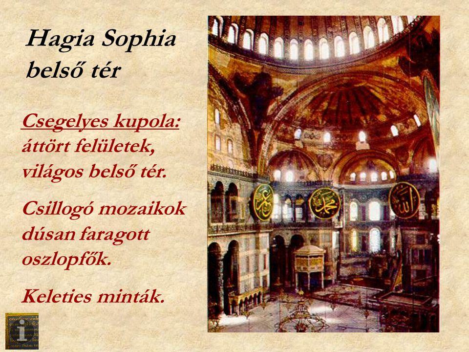 Hagia Sophia belső tér Csegelyes kupola: áttört felületek, világos belső tér. Csillogó mozaikok dúsan faragott oszlopfők. Keleties minták.
