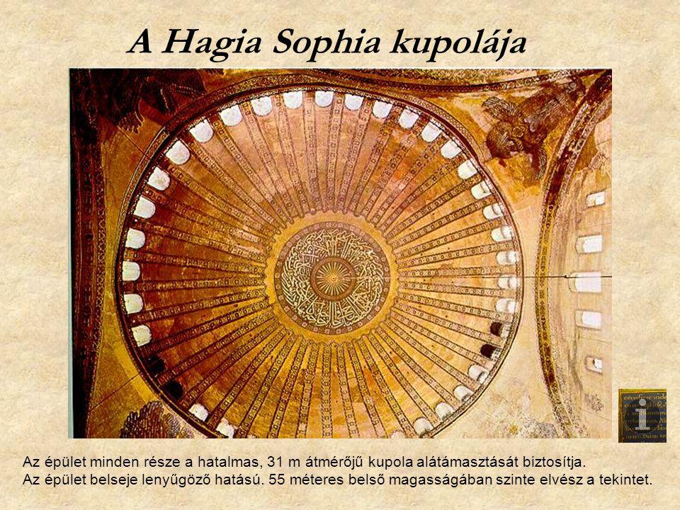 A Hagia Sophia kupolája Az épület minden része a hatalmas, 31 m átmérőjű kupola alátámasztását biztosítja. Az épület belseje lenyűgöző hatású. 55 méte