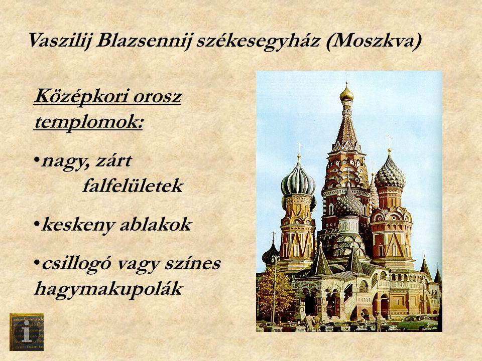 Vaszilij Blazsennij székesegyház (Moszkva) Középkori orosz templomok: •nagy, zárt falfelületek •keskeny ablakok •csillogó vagy színes hagymakupolák