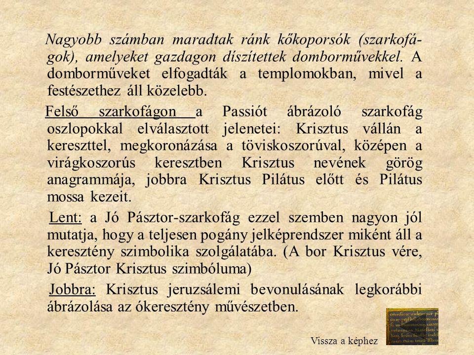 Nagyobb számban maradtak ránk kőkoporsók (szarkofá- gok), amelyeket gazdagon díszítettek domborművekkel. A domborműveket elfogadták a templomokban, mi