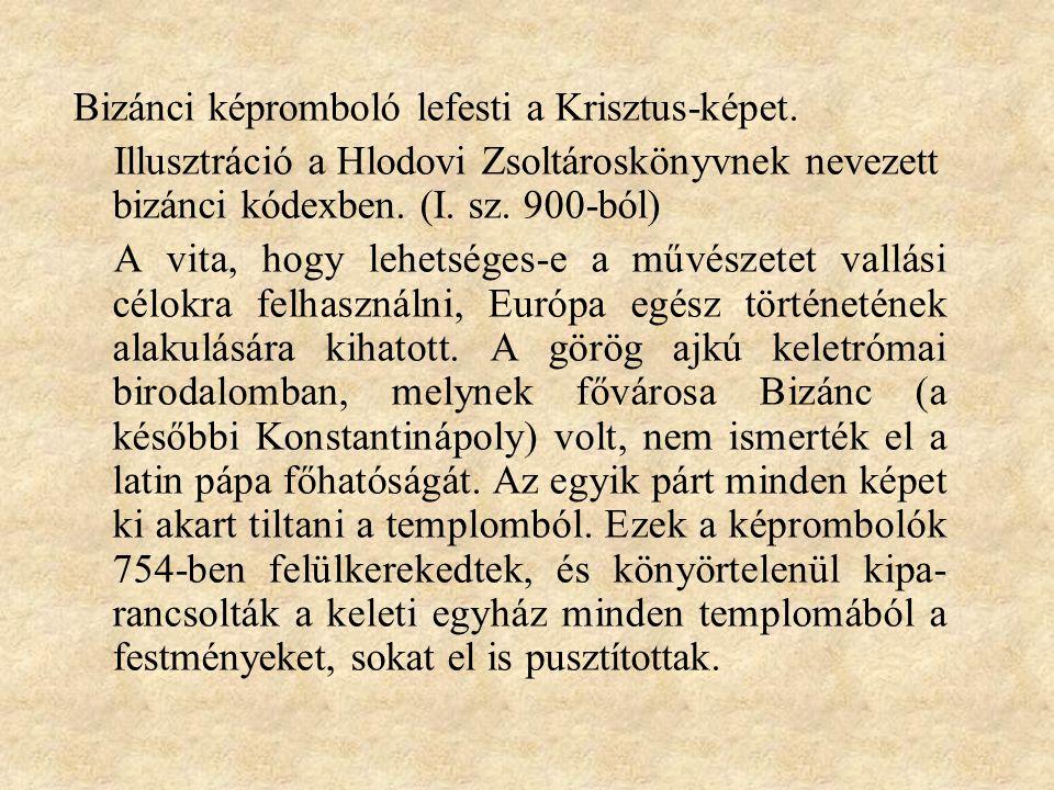 Bizánci képromboló lefesti a Krisztus-képet. Illusztráció a Hlodovi Zsoltároskönyvnek nevezett bizánci kódexben. (I. sz. 900-ból) A vita, hogy lehetsé