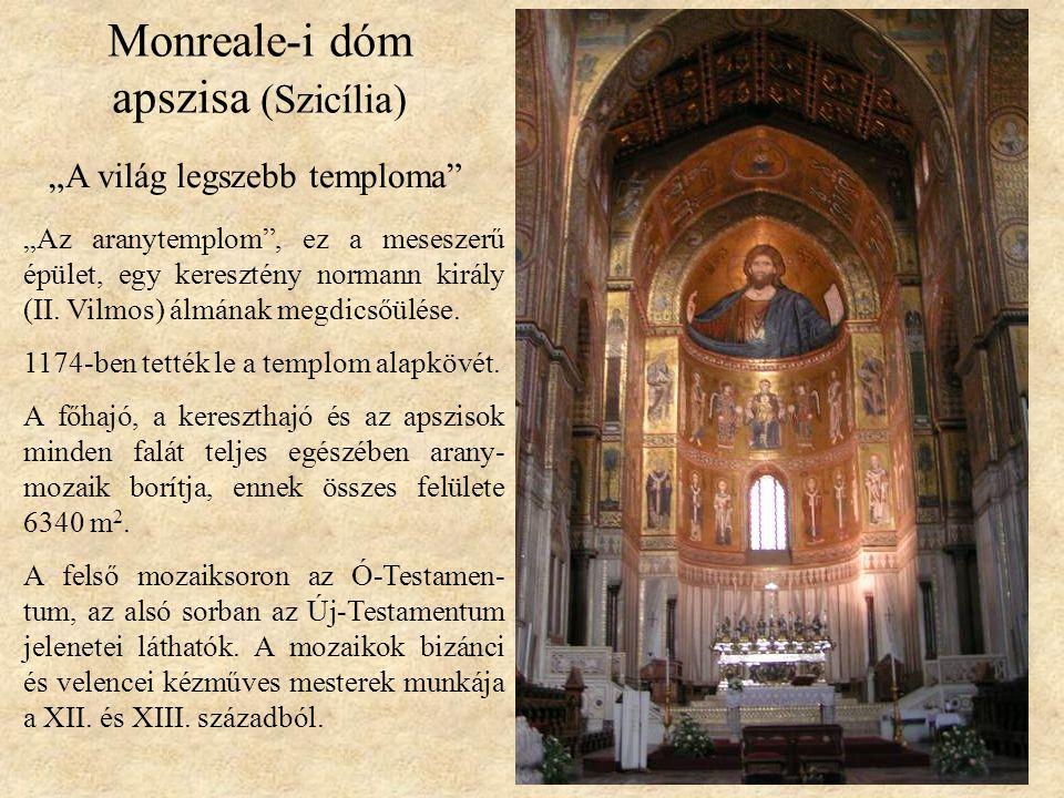 """Monreale-i dóm apszisa (Szicília) """"A világ legszebb temploma"""" """"Az aranytemplom"""", ez a meseszerű épület, egy keresztény normann király (II. Vilmos) álm"""
