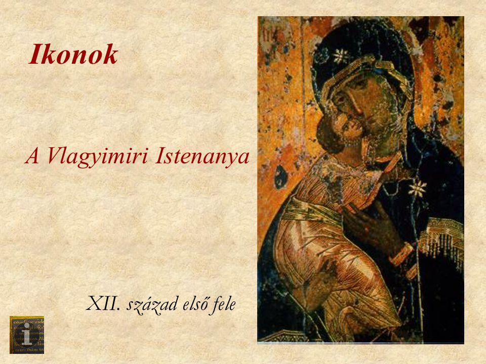 A Vlagyimiri Istenanya XII. század első fele Ikonok