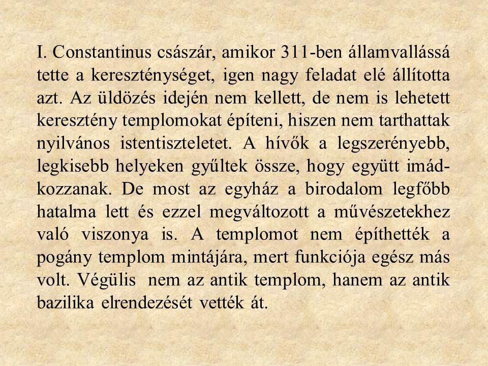 I. Constantinus császár, amikor 311-ben államvallássá tette a kereszténységet, igen nagy feladat elé állította azt. Az üldözés idején nem kellett, de