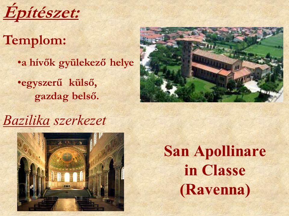 San Apollinare in Classe (Ravenna) Építészet: Templom: •a hívők gyülekező helye •egyszerű külső, gazdag belső. Bazilika szerkezet