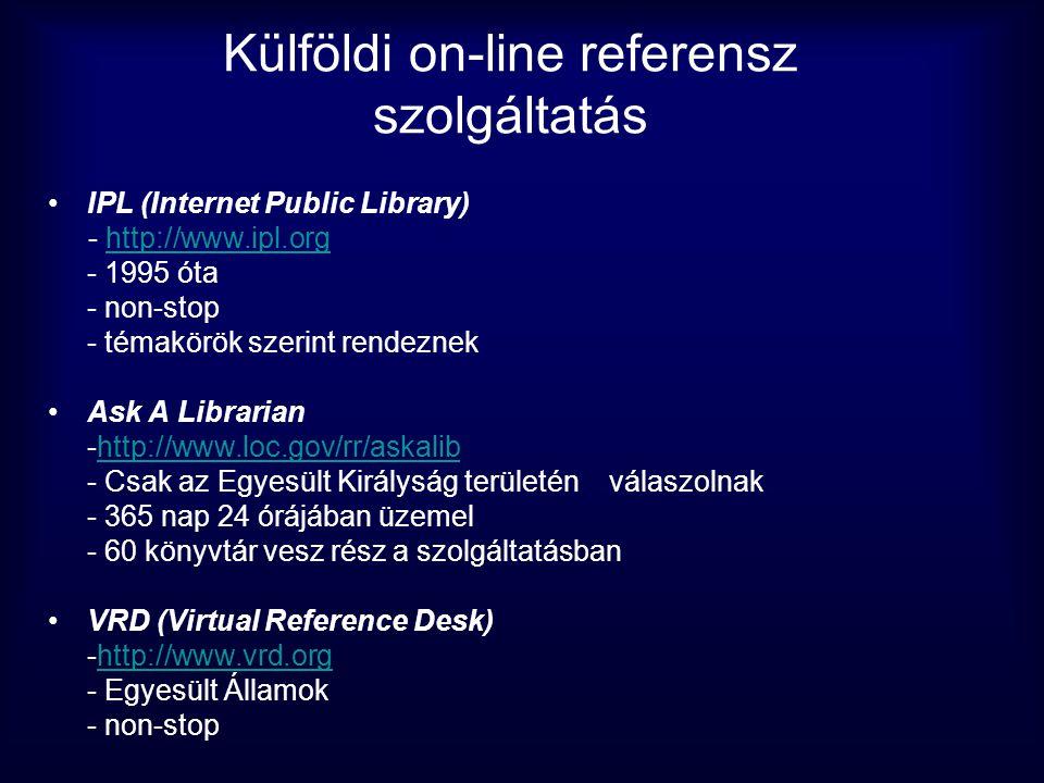 Külföldi on-line referensz szolgáltatás •IPL (Internet Public Library) - http://www.ipl.orghttp://www.ipl.org - 1995 óta - non-stop - témakörök szerin