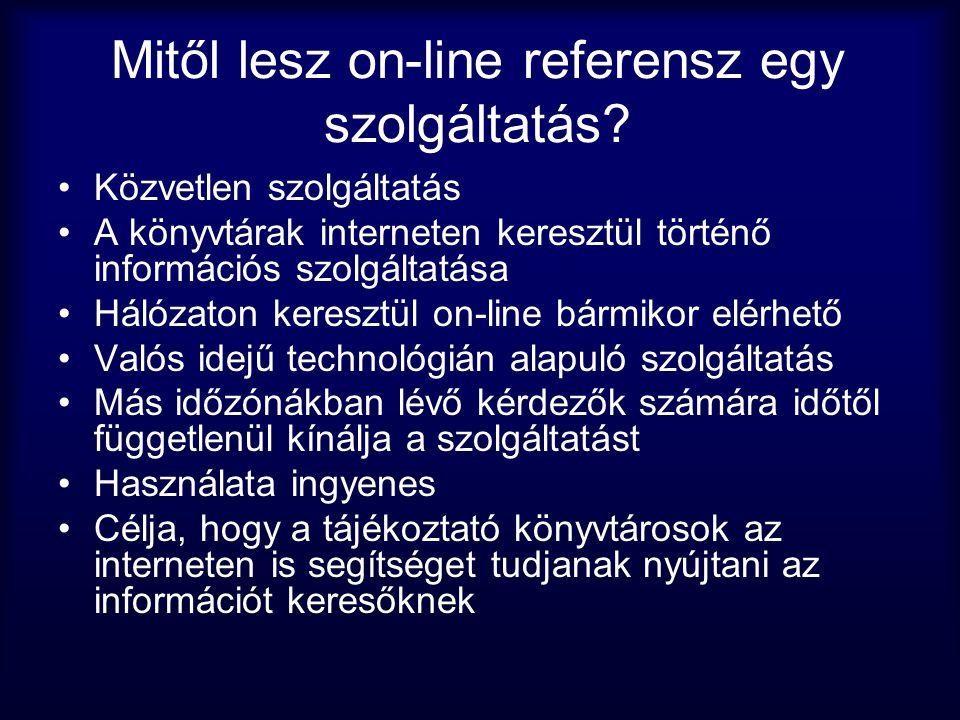 Mitől lesz on-line referensz egy szolgáltatás? •Közvetlen szolgáltatás •A könyvtárak interneten keresztül történő információs szolgáltatása •Hálózaton