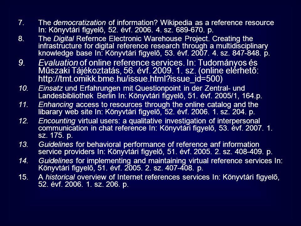 7.The democratization of information? Wikipedia as a reference resource In: Könyvtári figyelő, 52. évf. 2006. 4. sz. 689-670. p. 8.The Digital Refernc