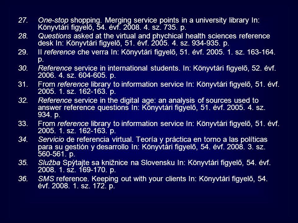 27.One-stop shopping.Merging service points in a university library In: Könyvtári figyelő, 54.