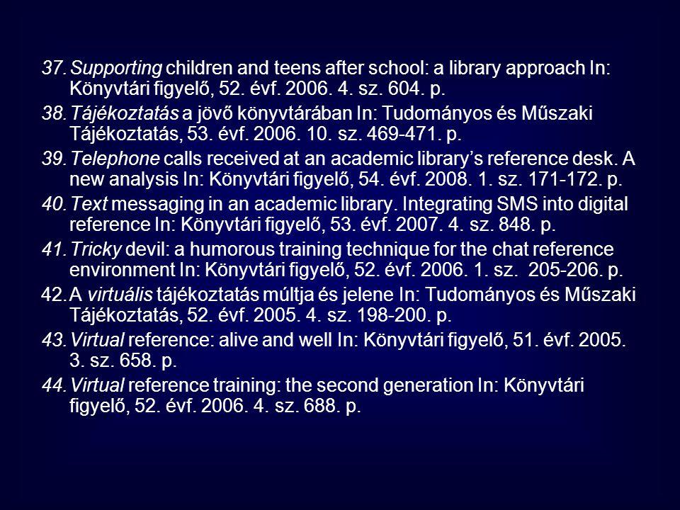 37.Supporting children and teens after school: a library approach In: Könyvtári figyelő, 52. évf. 2006. 4. sz. 604. p. 38.Tájékoztatás a jövő könyvtár