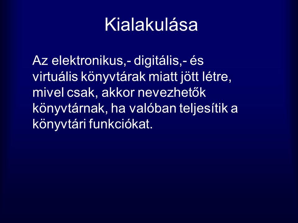 Kialakulása Az elektronikus,- digitális,- és virtuális könyvtárak miatt jött létre, mivel csak, akkor nevezhetők könyvtárnak, ha valóban teljesítik a