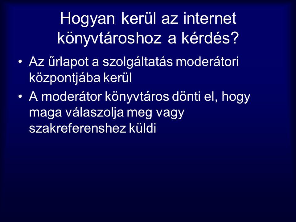 Hogyan kerül az internet könyvtároshoz a kérdés? •Az űrlapot a szolgáltatás moderátori központjába kerül •A moderátor könyvtáros dönti el, hogy maga v