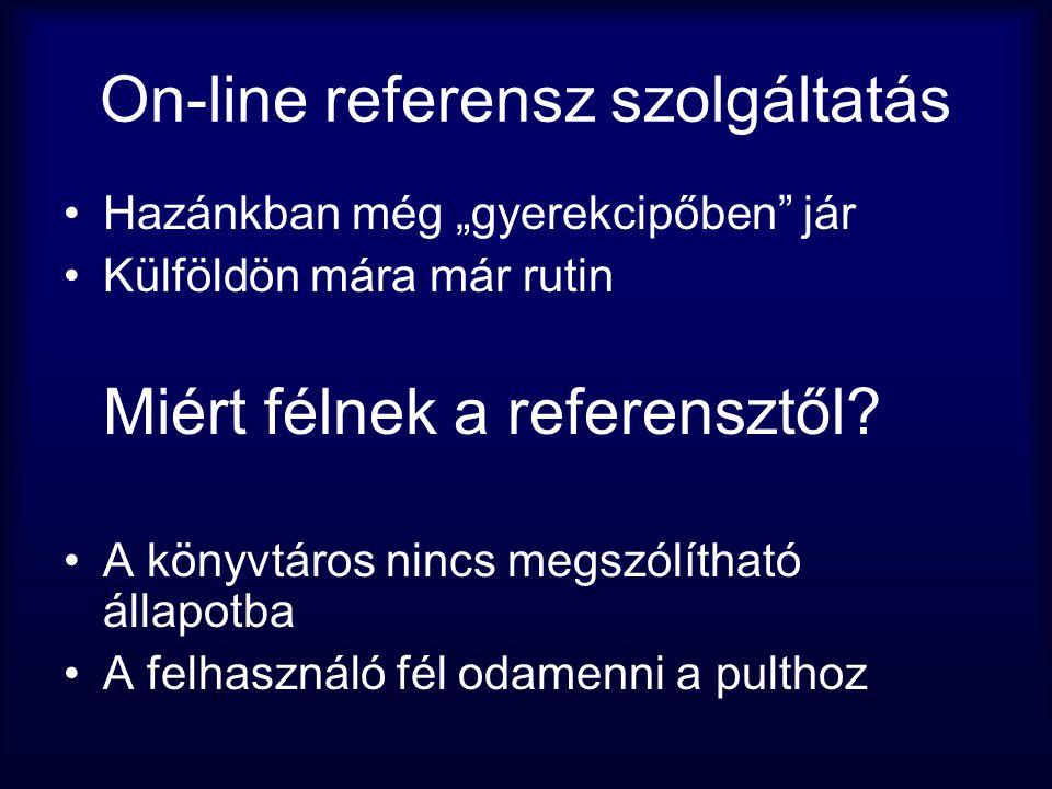"""On-line referensz szolgáltatás •Hazánkban még """"gyerekcipőben"""" jár •Külföldön mára már rutin Miért félnek a referensztől? •A könyvtáros nincs megszólít"""
