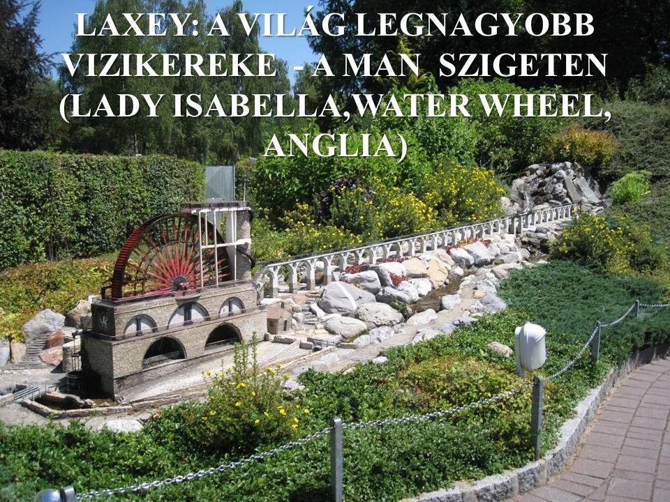 LAXEY: A VILÁG LEGNAGYOBB VIZIKEREKE - A MAN SZIGETEN (LADY ISABELLA,WATER WHEEL, ANGLIA)