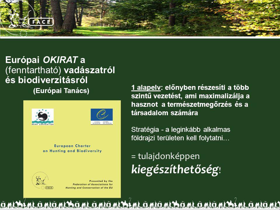Európai OKIRAT a (fenntartható) vadászatról és biodiverzitásról (Európai Tanács) 1 alapelv: előnyben részesíti a több szintű vezetést, ami maximalizálja a hasznot a természetmegőrzés és a társadalom számára Stratégia - a leginkább alkalmas földrajzi területen kell folytatni… = tulajdonképpen kiegészíthetőség !