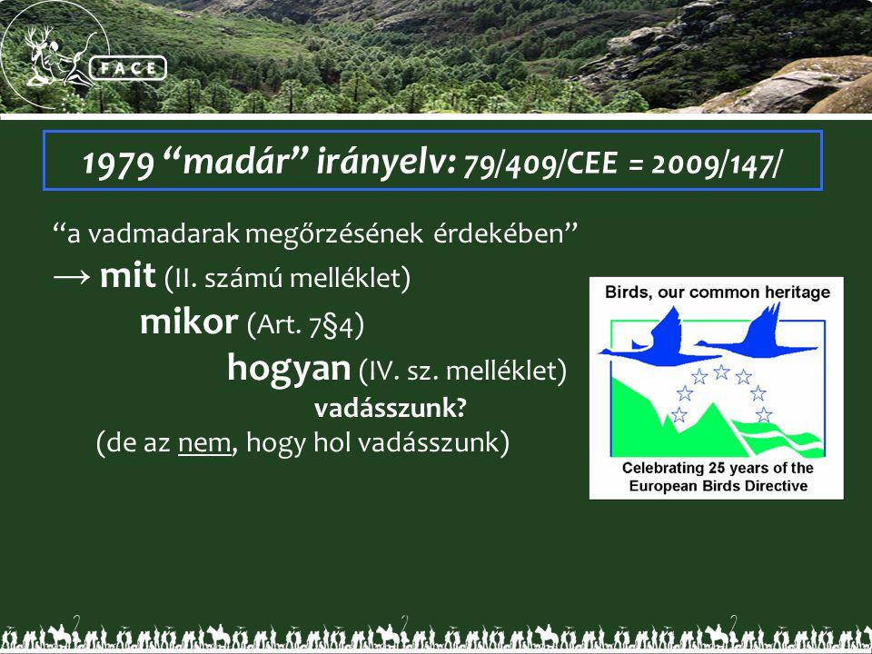 """1979 """"madár"""" irányelv: 79/409/CEE = 2009/147/ """"a vadmadarak megőrzésének érdekében"""" → mit (II. számú melléklet) mikor (Art. 7§4) hogyan (IV. sz. mellé"""